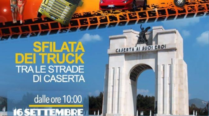 Truck in Sud 2018: domenica il Corteo dei Truck sfilerà per le strade del centro di Caserta
